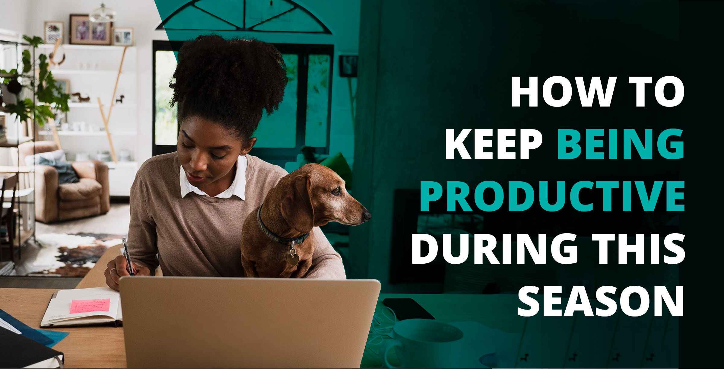 How to Keep Being Productive During This Season