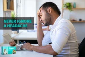 Never Ignore A Headache