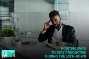 Positive Ways to Stay Productive During the Lock-down